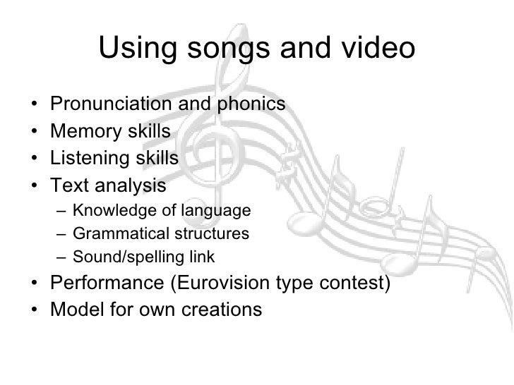 Using songs and video <ul><li>Pronunciation and phonics </li></ul><ul><li>Memory skills </li></ul><ul><li>Listening skills...