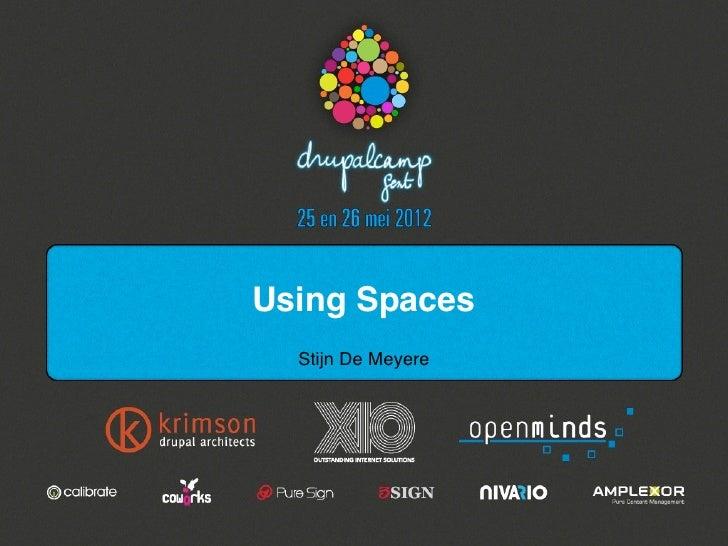 Using Spaces  Stijn De Meyere