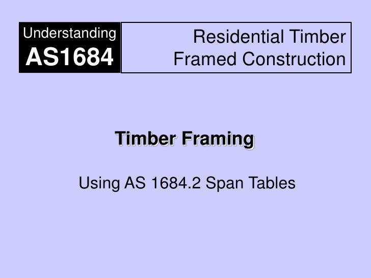 Understanding       Residential Timber AS1684            Framed Construction                Timber Framing         Using A...