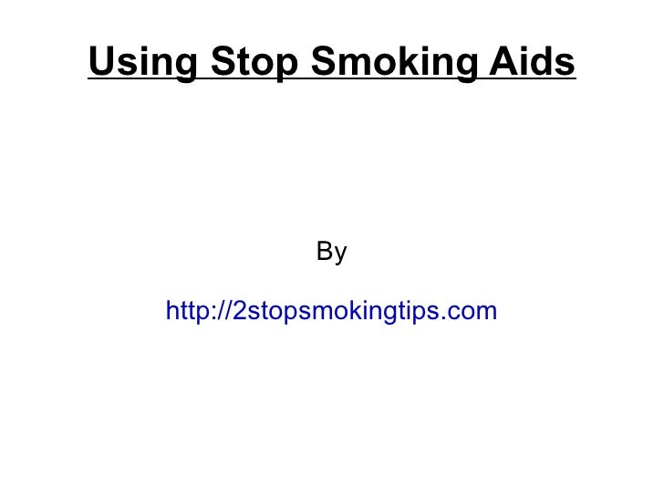 Using Stop Smoking Aids               By   http://2stopsmokingtips.com