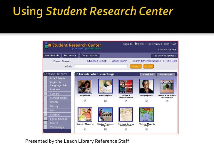 Using Student Research Center <br />Presented by the Leach Library Reference Staff <br />