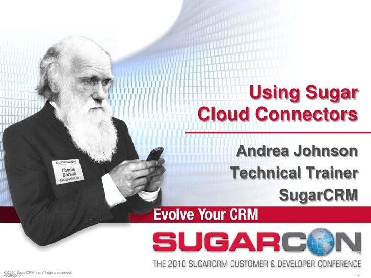 Using Sugar Cloud Connectors Sugar Con 2010