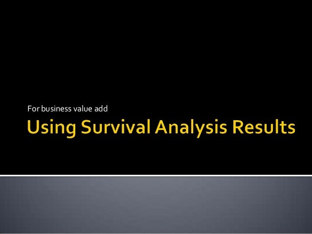 Using survival analysis results
