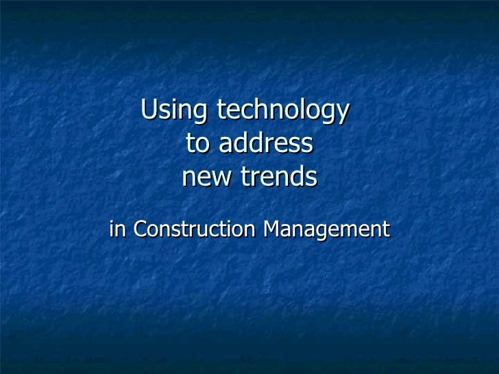 Using technology  to address new trends in Construction Management