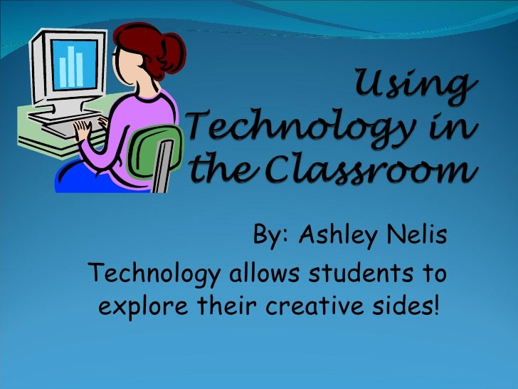 By: Ashley Nelis Technology allows students to explore their creative sides!
