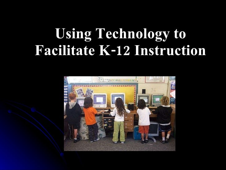 Using Technology to Facilitate K-12 Instruction