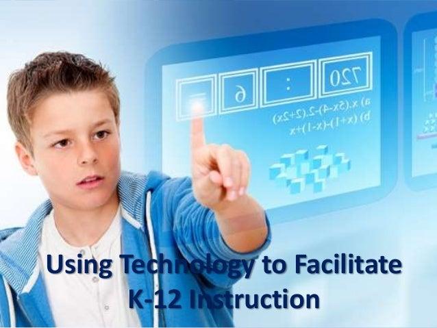 Using technology to facilitate k 12 instruction