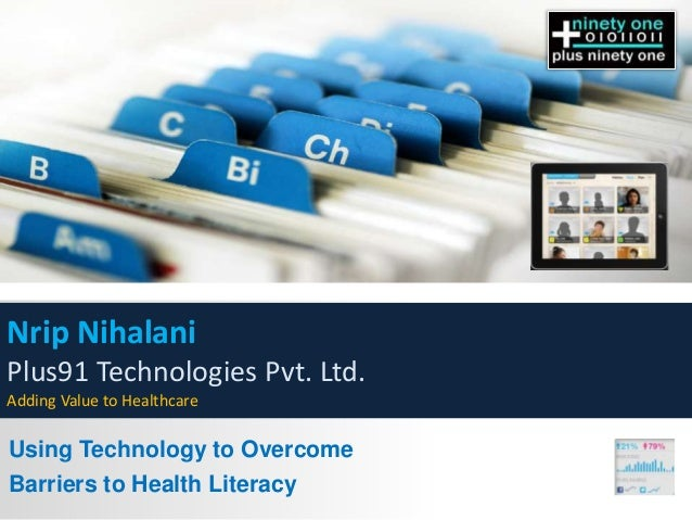 Nrip NihalaniPlus91 Technologies Pvt. Ltd.Adding Value to HealthcareUsing Technology to OvercomeBarriers to Health Literacy