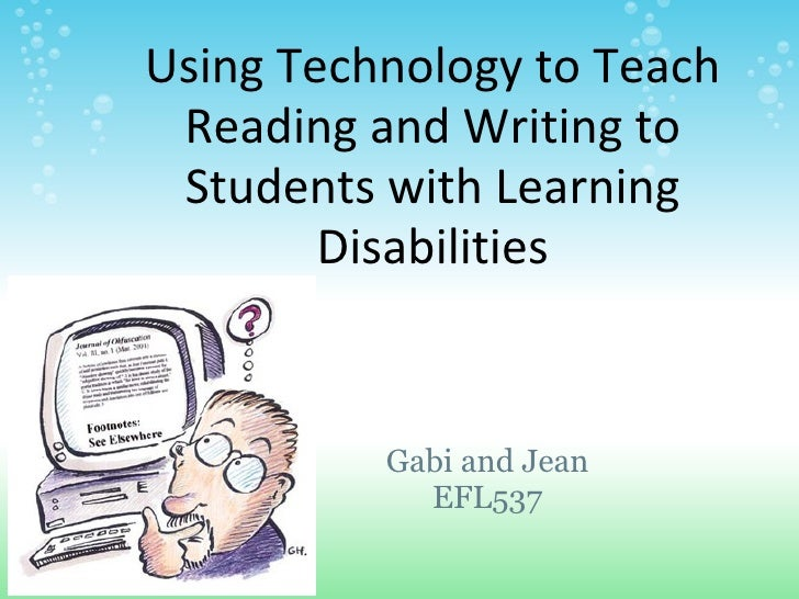 Using Technology to Teach  Reading and Writing to  Students with Learning         Disabilities             Gabi and Jean  ...