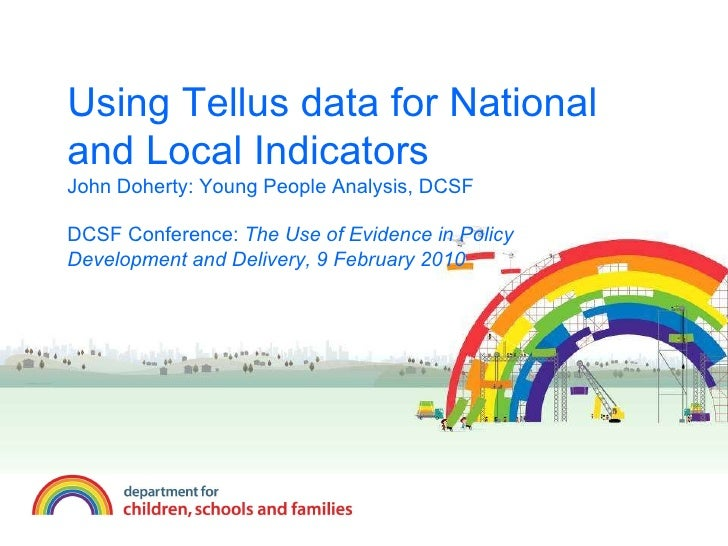 Using Tellus data for National and Local Indicators John Doherty: Young People Analysis, DCSF DCSF Conference:  The Use of...