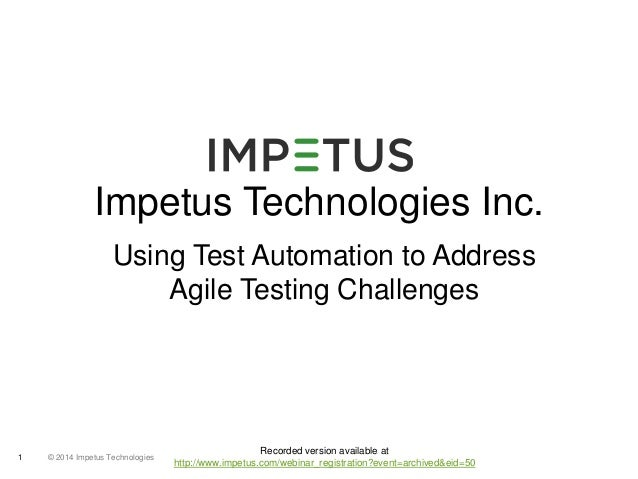 Impetus Technologies Inc.  Using Test Automation to Address  © 2014 1 Impetus Technologies  Agile Testing Challenges  Reco...