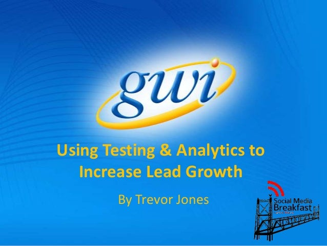 Using Testing & Analytics to Increase Lead Growth By Trevor Jones