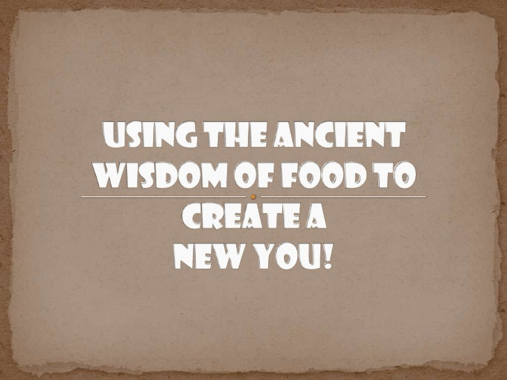 Using the Ancient Wisdom of Food to Create a New You!<br />