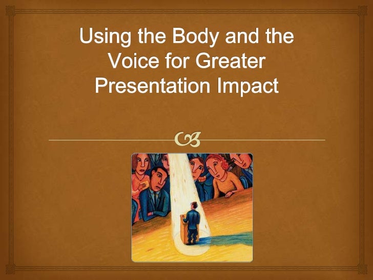 Getting Greater Impact Through the Voice                                  Developing a more confident and              c...