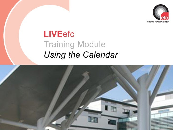 Date: July 2009 LIVE efc Training Module  Using the Calendar