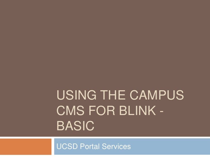 Using the Campus CMS for Blink - BASIC<br />UCSD Portal Services<br />