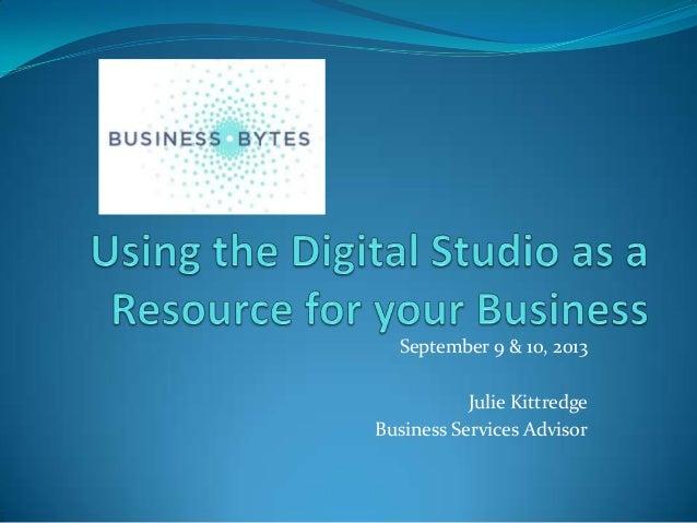 September 9 & 10, 2013 Julie Kittredge Business Services Advisor