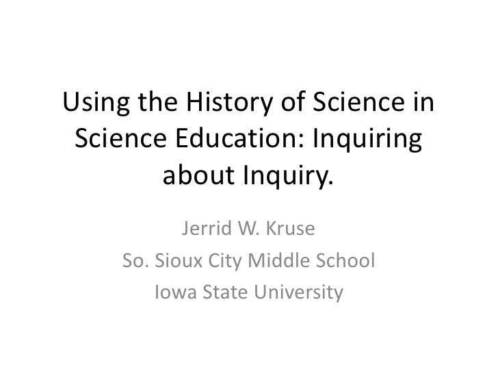 Using the History of Science in Science Education: Inquiring about Inquiry.<br />Jerrid W. Kruse<br />So. Sioux City Middl...