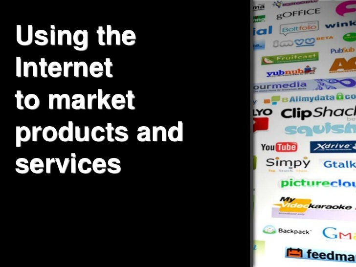 Using the Internet <br />to market products and services<br />