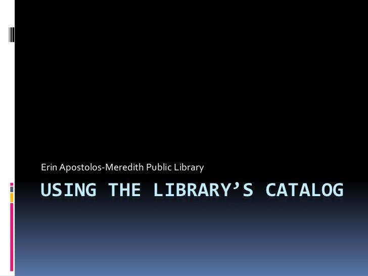 Erin Apostolos-Meredith Public LibraryUSING THE LIBRARY'S CATALOG