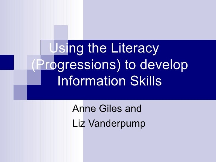 Using the Literacy  (Progressions) to develop Information Skills   Anne Giles and  Liz Vanderpump