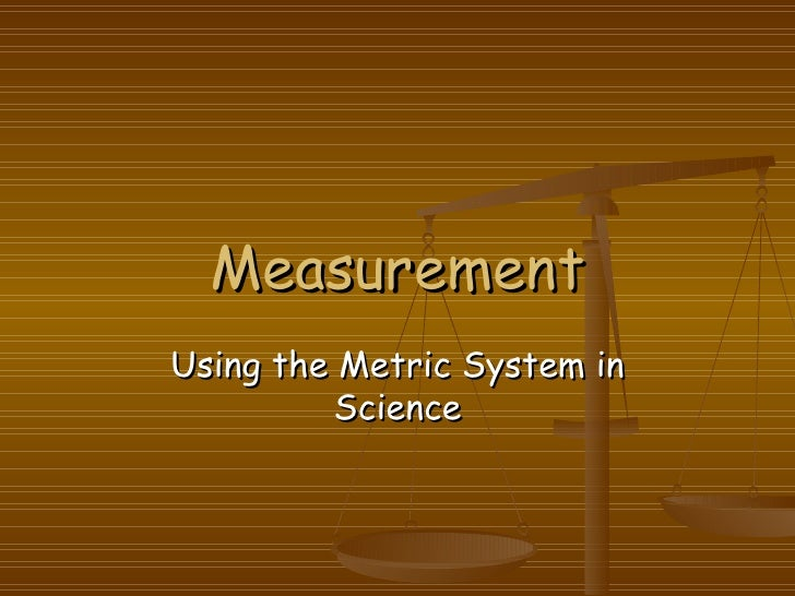 Measurement Using the Metric System in Science
