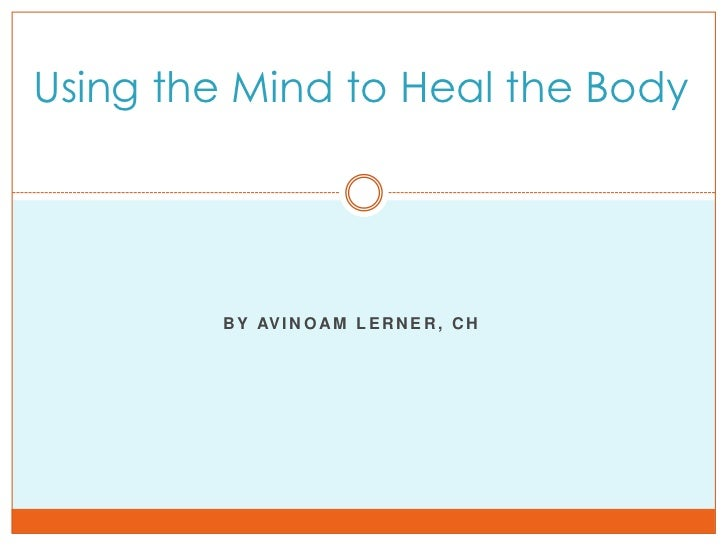 Using the Mind to Heal the Body <br />By Avinoam Lerner, CH<br />