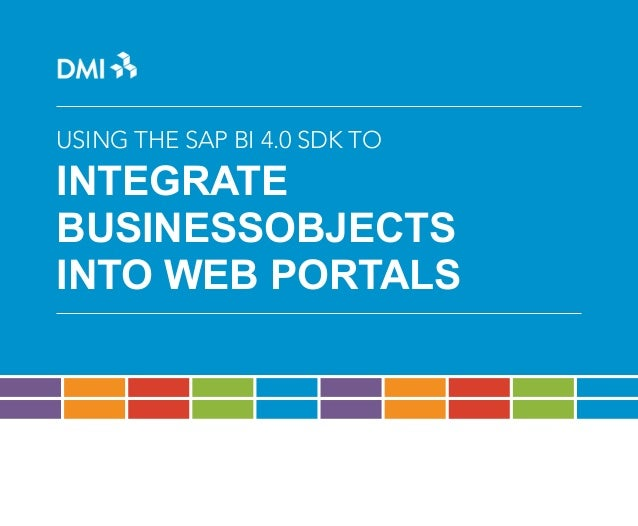 USING THE SAP BI 4.0 SDK TO  INTEGRATE BUSINESSOBJECTS INTO WEB PORTALS