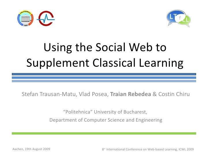 "Using the Social Web to Supplement Classical Learning Stefan Trausan-Matu, Vlad Posea,  Traian Rebedea  & Costin Chiru "" P..."