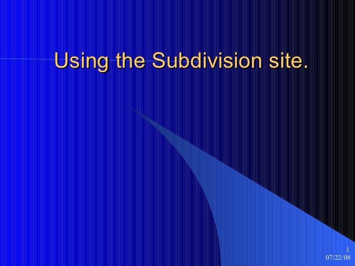 Using The Subdivision Site