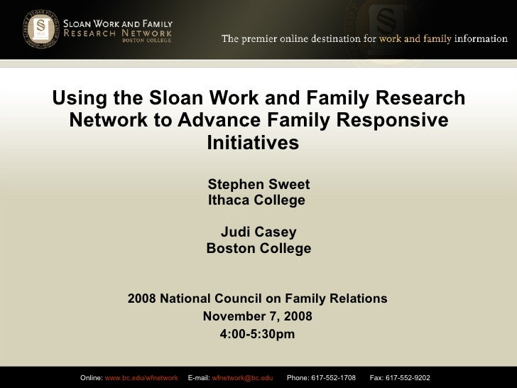 Using the Sloan Work and Family Research Network to Advance Family Responsive Initiatives  Stephen Sweet Ithaca College  J...