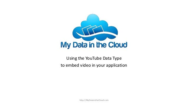 Using the YouTube Data Type to embed video in your application  http://MyDataintheCloud.com