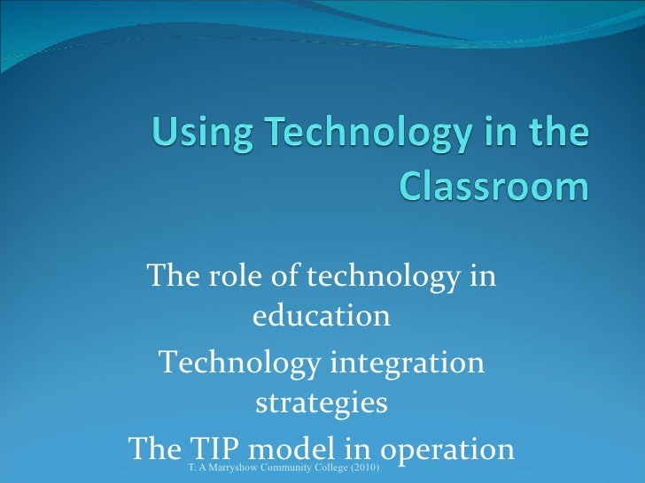 The role of technology in education Technology integration strategies The TIP model in operation
