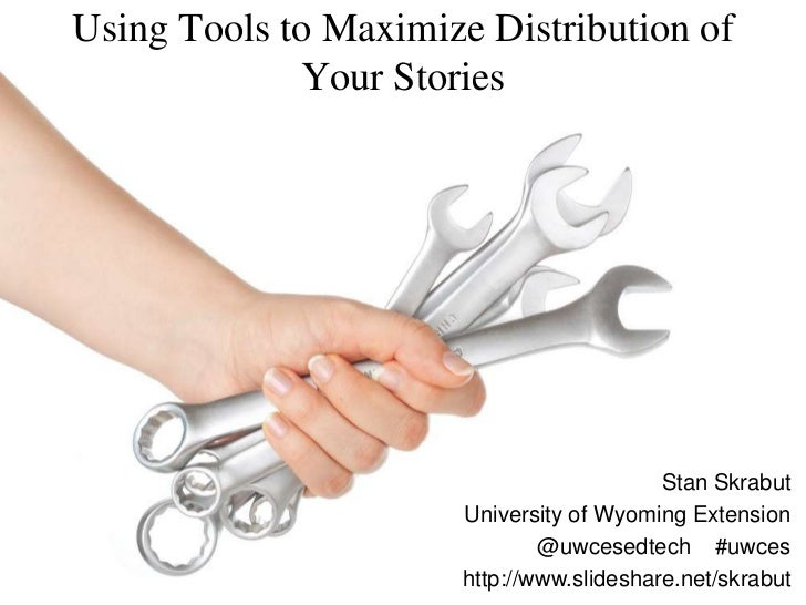 Using Tools to Maximize Distribution of             Your Stories                                           Stan Skrabut   ...
