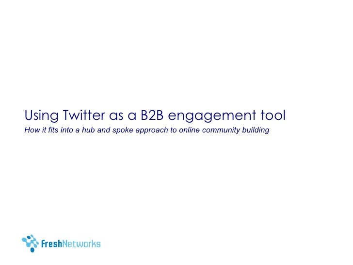 Using Twitter as a B2B engagement tool How it fits into a hub and spoke approach to online community building