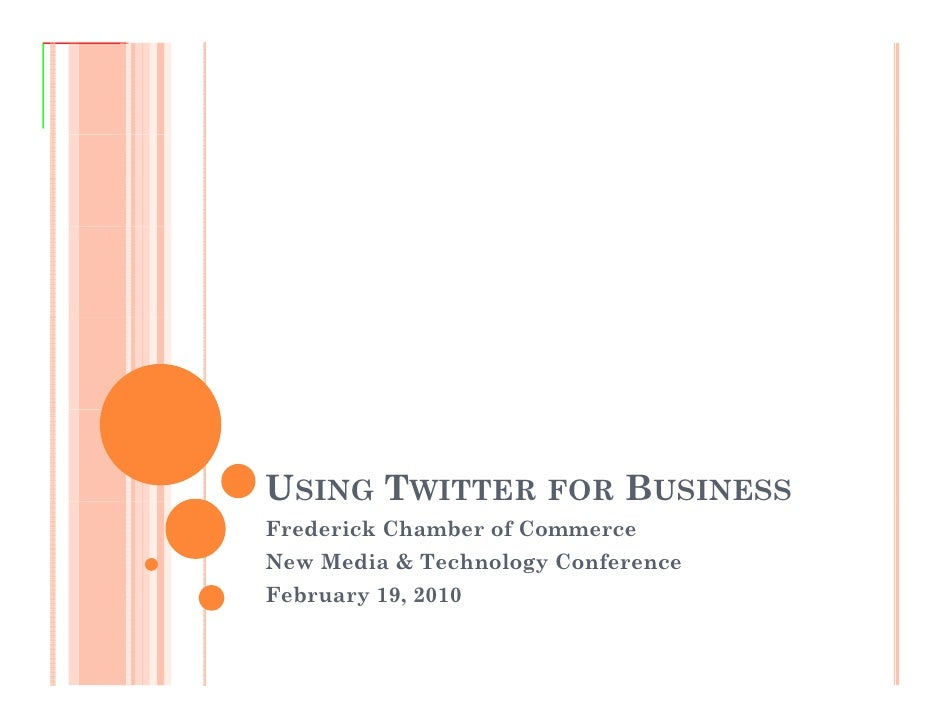 USING TWITTER FOR BUSINESS Frederick Chamber of Commerce New Media & Technology Conference February 19 2010          19,