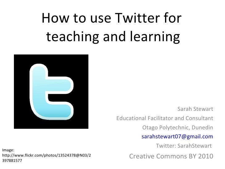 How to use Twitter for  teaching and learning Sarah Stewart Educational Facilitator and Consultant Otago Polytechnic, Dune...