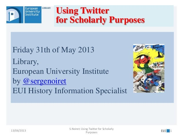 Friday 31th of May 2013Library,European University Instituteby @sergenoiretEUI History Information Specialist13/06/2013S.N...