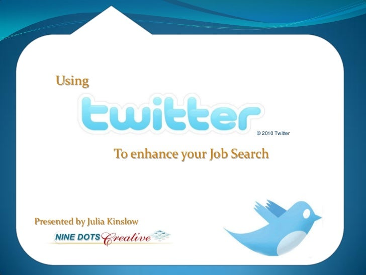 Using                                          © 2010 Twitter                   To enhance your Job SearchPresented by Jul...
