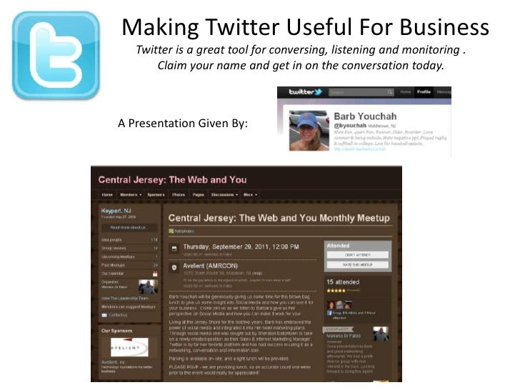 Making Twitter Useful For Business<br />Twitter is a great tool for conversing, listening and monitoring . <br />Claim you...