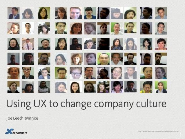 Using UX to change company cultureJoe Leech @mrjoe                           http://www.flickr.com/photos/bartvandijk/4362...