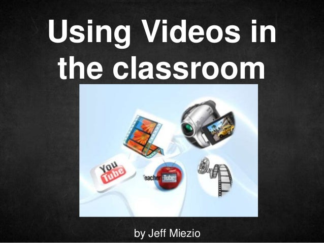 Using Videos inthe classroom  Double-click to enter subtitle           by Jeff Miezio