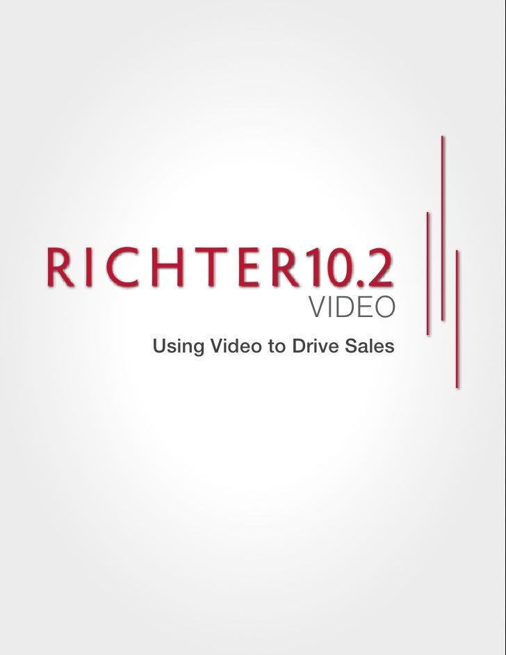 Using Video to Drive Sales by Richter10.2 Media Group - www.r102video.com