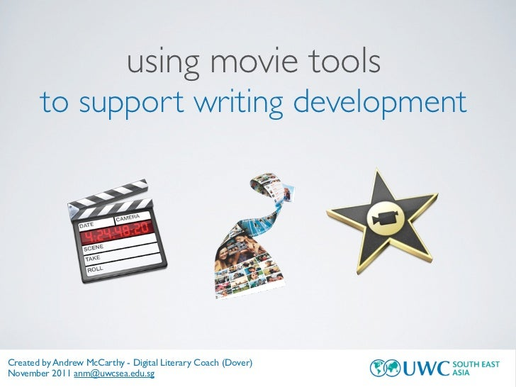 using movie tools       to support writing developmentCreated by Andrew McCarthy - Digital Literary Coach (Dover)November ...