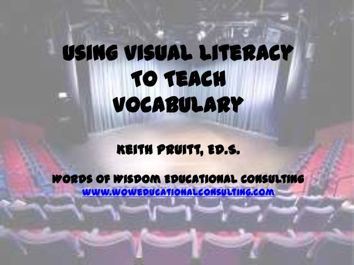 Using Visual Literacy        To Teach      Vocabulary         Keith Pruitt, Ed.S.Words of Wisdom Educational Consulting   ...