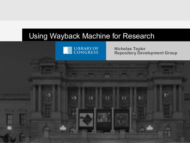 Nicholas Taylor Repository Development Group Using Wayback Machine for Research