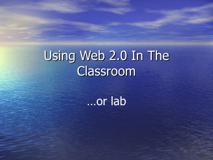 Using Web 2.0 In The Classroom … or lab