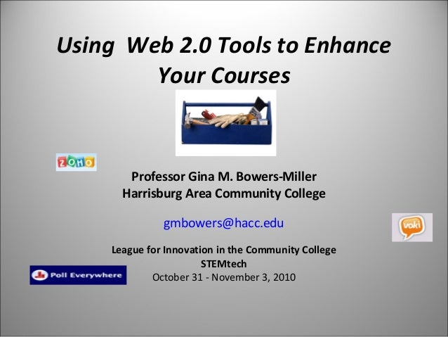 Using Web 2.0 Tools to Enhance Your Courses   Professor Gina M. Bowers-Miller Harrisburg Area Community College gmbowers@h...