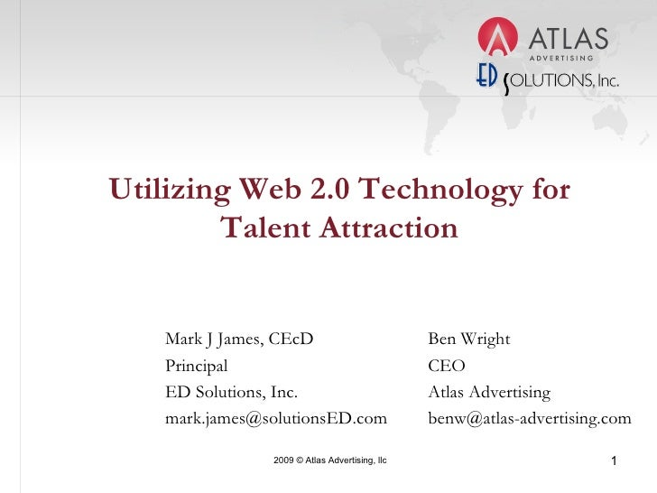 Utilizing Web 2.0 Technology for Talent Attraction Mark J James, CEcD Principal ED Solutions, Inc. [email_address] Ben Wri...