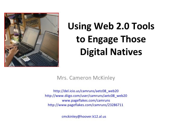 Using Web 2.0 Tools to Engage Those Digital Natives Mrs. Cameron McKinley http://del.icio.us/camruns/aetc08_web20 http://w...